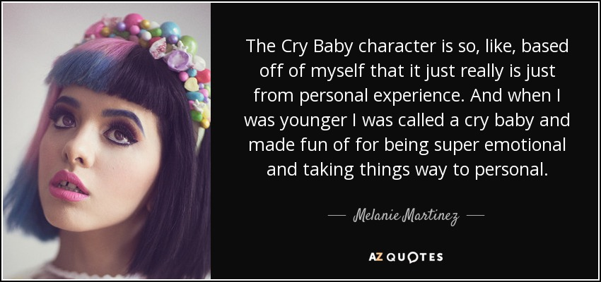 Melanie Martinez quote: The Cry Baby character is so, like ...