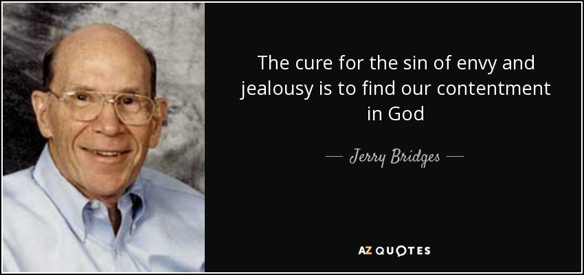The cure for the sin of envy and jealousy is to find our contentment in God - Jerry Bridges
