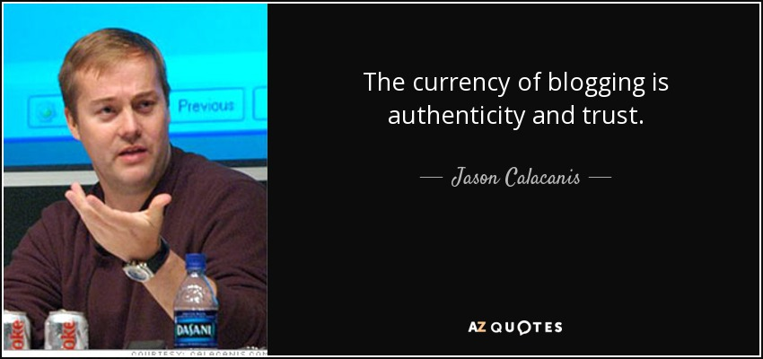 The currency of blogging is authenticity and trust. - Jason Calacanis