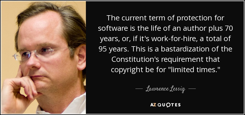 The current term of protection for software is the life of an author plus 70 years, or, if it's work-for-hire, a total of 95 years. This is a bastardization of the Constitution's requirement that copyright be for
