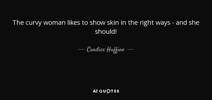 The curvy woman likes to show skin in the right ways - and she should! - Candice Huffine