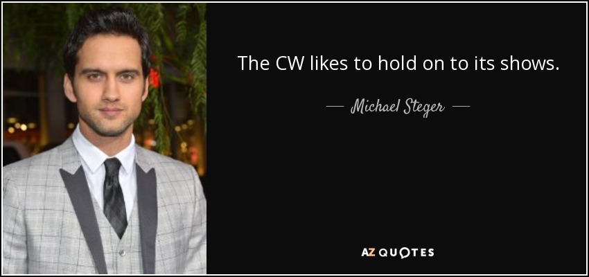 The CW likes to hold on to its shows. - Michael Steger
