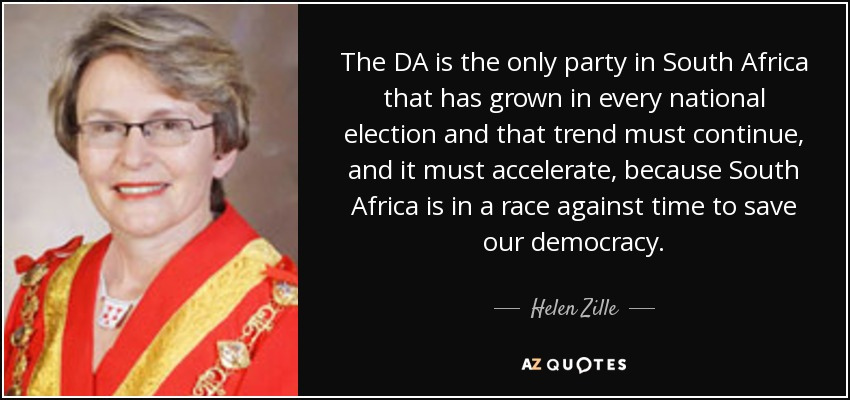 The DA is the only party in South Africa that has grown in every national election and that trend must continue, and it must accelerate, because South Africa is in a race against time to save our democracy. - Helen Zille