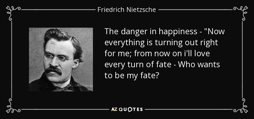 The danger in happiness -