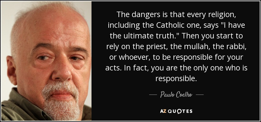 paulo coelho quote the dangers is that every religion including  the dangers is that every religion including the catholic one says