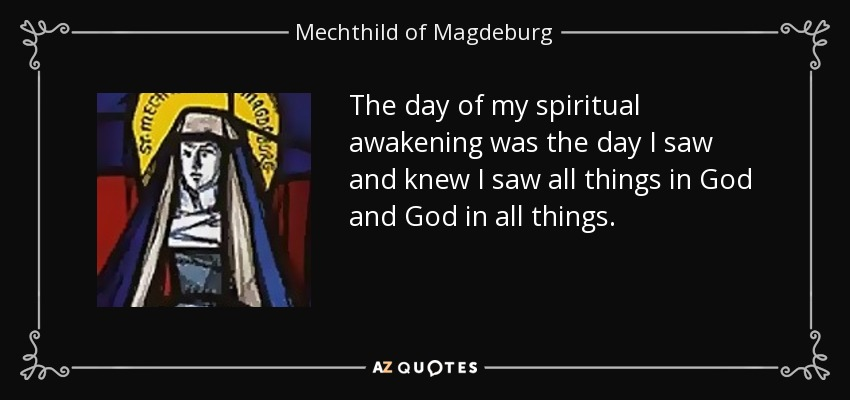 Spiritual Quotes For The Day | Mechthild Of Magdeburg Quote The Day Of My Spiritual Awakening Was