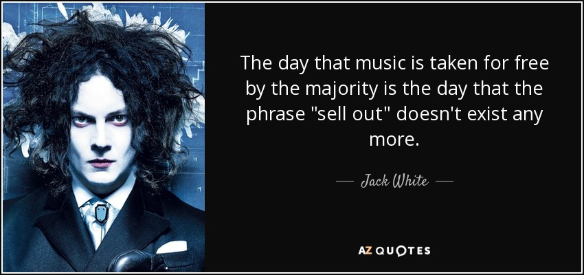 The day that music is taken for free by the majority is the day that the phrase