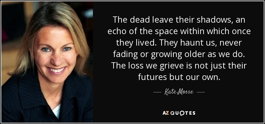 Kate Mosse Quote The Dead Leave Their Shadows An Echo Of The Space