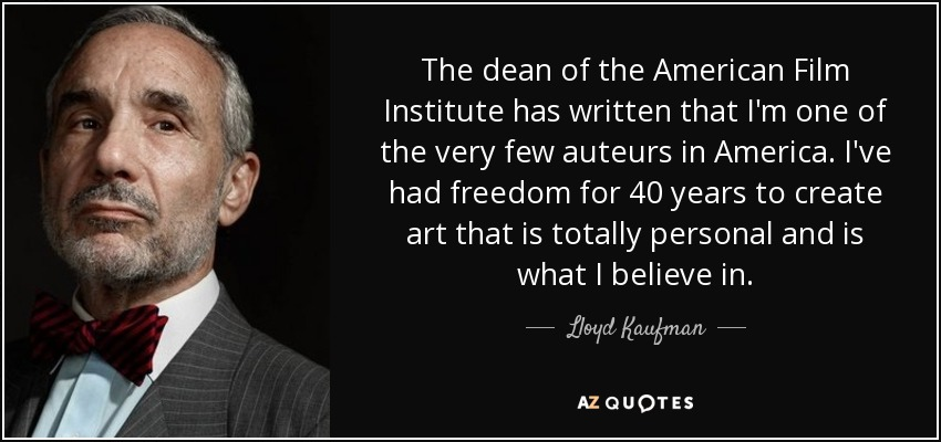Lloyd Kaufman quote: The dean of the American Film Institute has ...