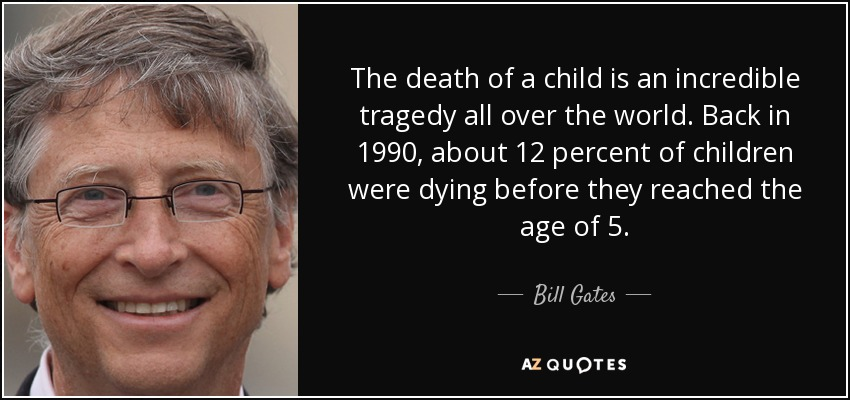 Bill Gates quote: The death of a child is an incredible ...
