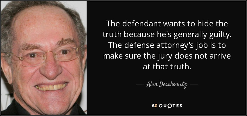 Alan Dershowitz Quote The Defendant Wants To Hide The Truth Because He S Generally