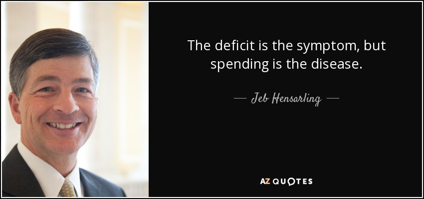The deficit is the symptom, but spending is the disease. - Jeb Hensarling