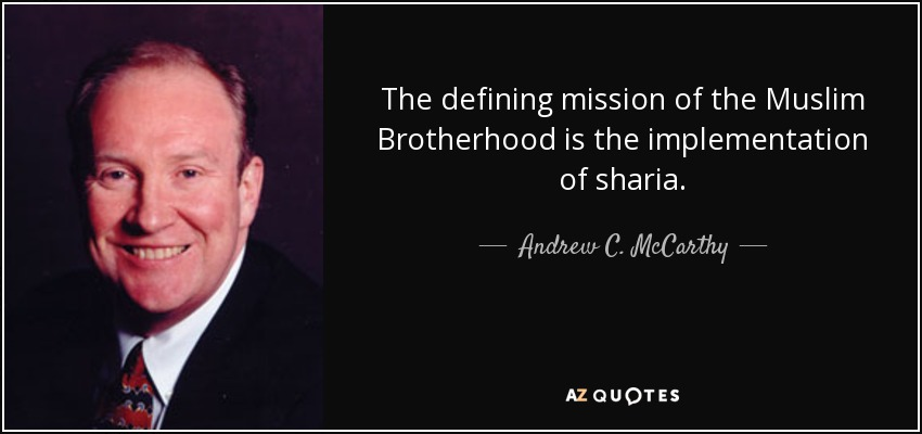 The defining mission of the Muslim Brotherhood is the implementation of sharia. - Andrew C. McCarthy