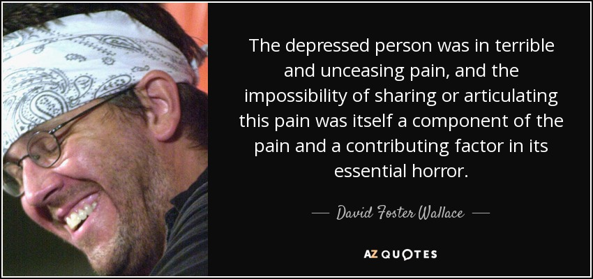 david foster wallace depressed person essay This article is written like a personal reflection or opinion essay that states a david foster wallace inclusion of the depressed person in.