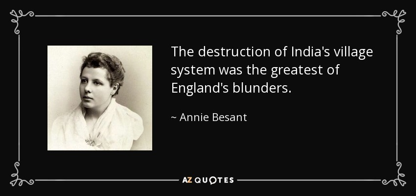 The destruction of India's village system was the greatest of England's blunders. - Annie Besant