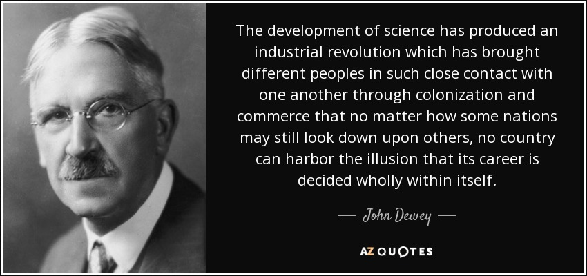 John Dewey Quote The Development Of Science Has Produced An