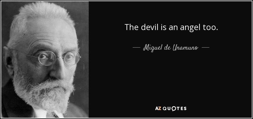 Devil And Angel Quotes: Miguel De Unamuno Quote: The Devil Is An Angel Too