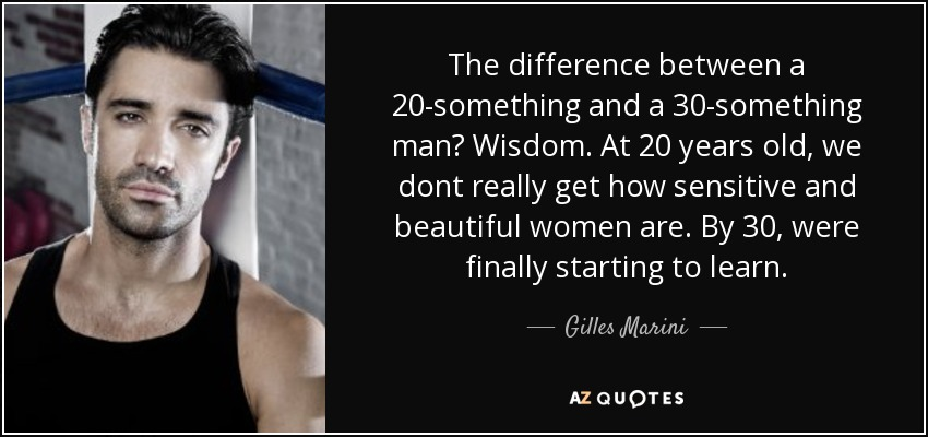 Gilles Marini Quote: The Difference Between A 20-something