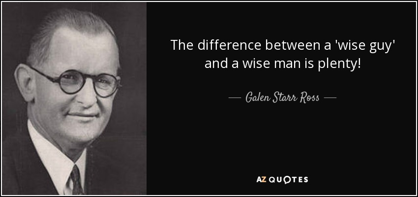 Galen Starr Ross quote: The difference between a \'wise guy ...