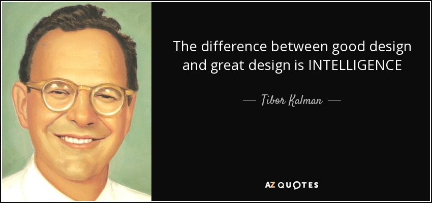 The difference between good design and great design is INTELLIGENCE - Tibor Kalman