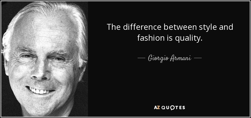 The difference between style and fashion is quality. - Giorgio Armani