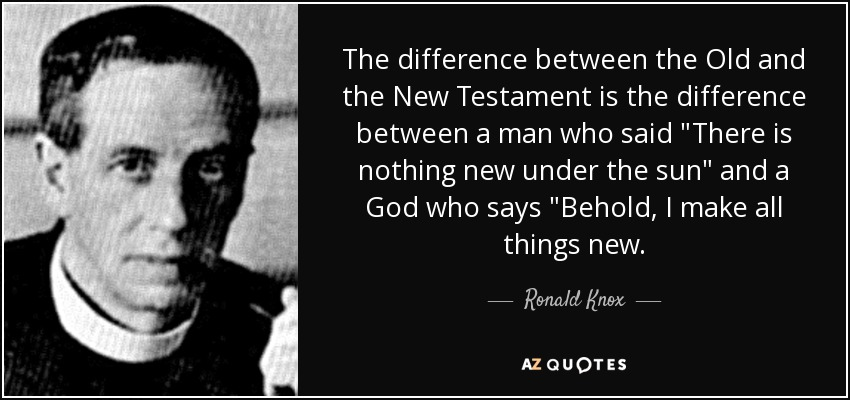 The difference between the Old and the New Testament is the difference between a man who said