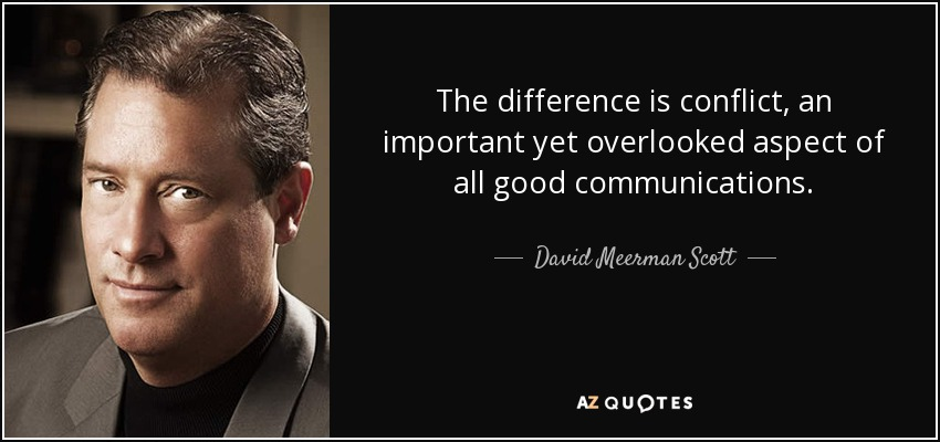 The difference is conflict, an important yet overlooked aspect of all good communications. - David Meerman Scott