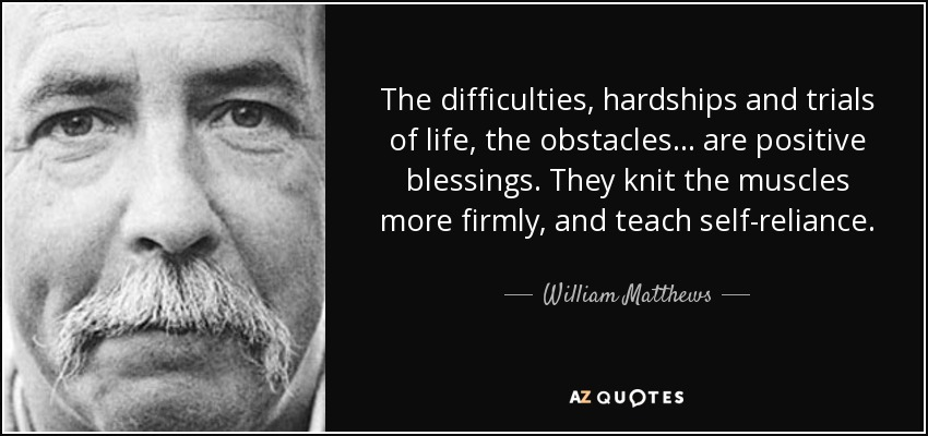 William Matthews Quote The Difficulties Hardships And Trials Of