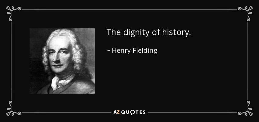 The dignity of history. - Henry Fielding