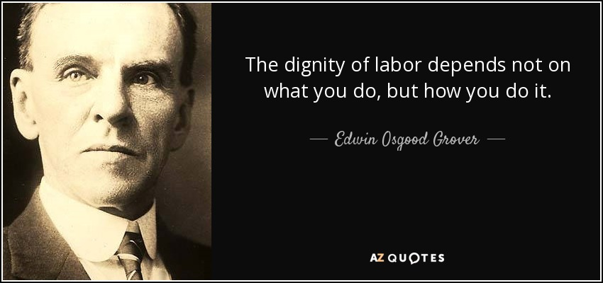 Edwin Osgood Grover Quote The Dignity Of Labor Depends Not On What