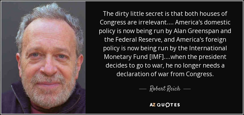Robert Reich quote: The dirty little secret is that both houses of ...