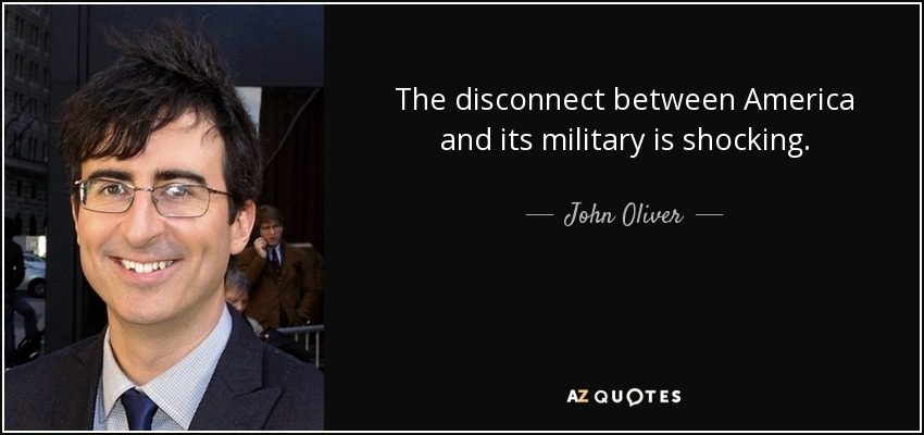 The disconnect between America and its military is shocking. - John Oliver