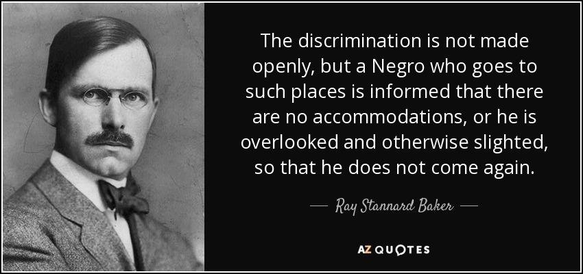 Discrimination Quotes Unique Ray Stannard Baker Quote The Discrimination Is Not Made Openly