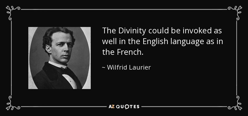 The Divinity could be invoked as well in the English language as in the French. - Wilfrid Laurier