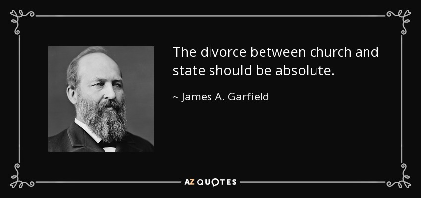 The divorce between church and state should be absolute. - James A. Garfield