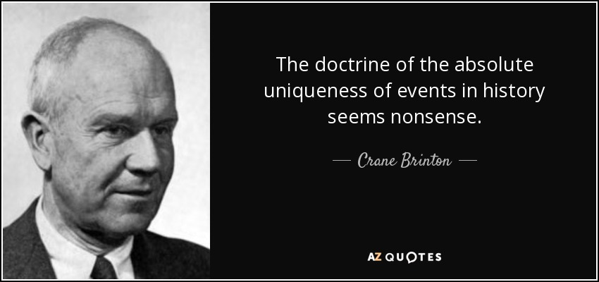 The doctrine of the absolute uniqueness of events in history seems nonsense. - Crane Brinton