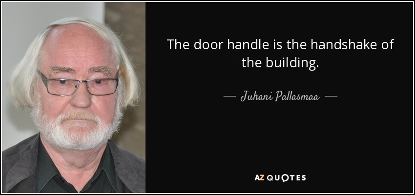 The Door Handle Is The Handshake Of The Building.   Juhani Pallasmaa
