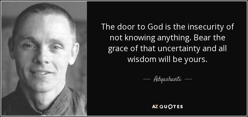 Adyashanti Quote The Door To God Is The Insecurity Of Not Knowing