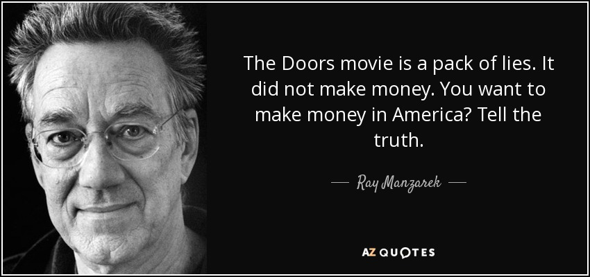 The Doors movie is a pack of lies. It did not make money. You