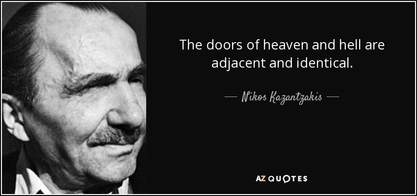 The doors of heaven and hell are adjacent and identical. - Nikos Kazantzakis