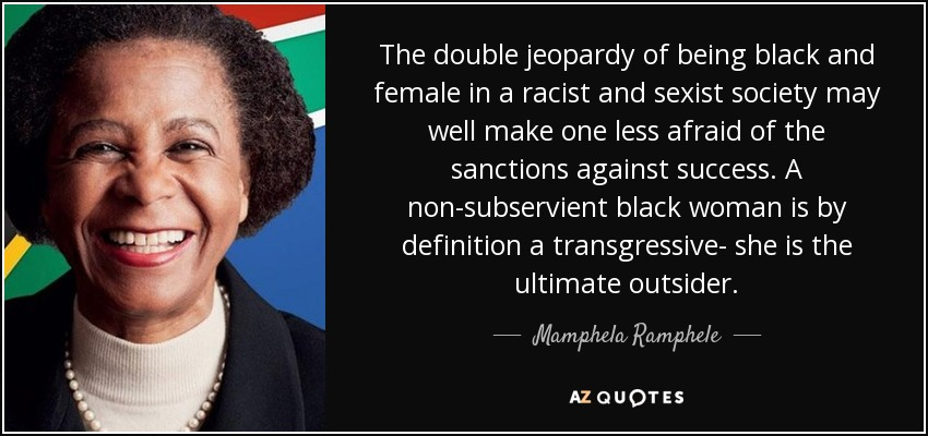 Mamphela Ramphele Quote The Double Jeopardy Of Being Black And