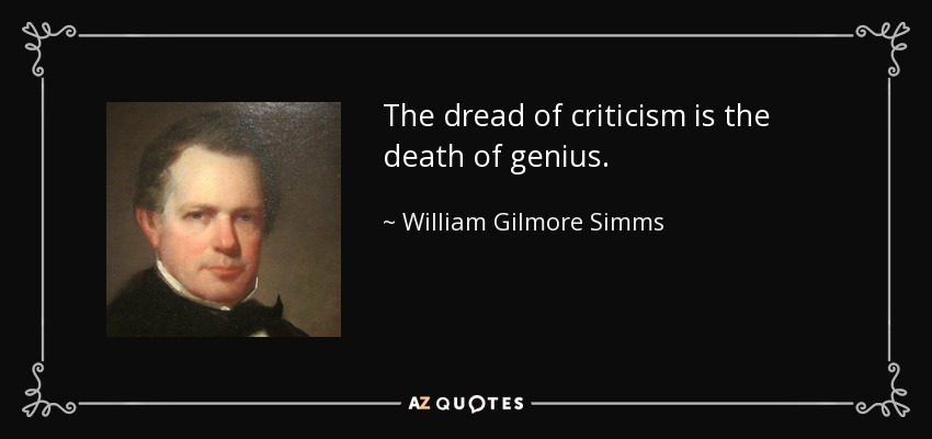 The dread of criticism is the death of genius. - William Gilmore Simms