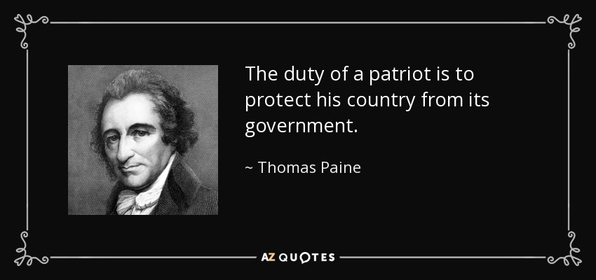 The duty of a patriot is to protect his country from its government. - Thomas Paine