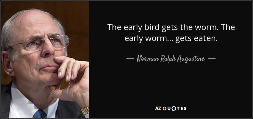 Norman Ralph Augustine Quote The Early Bird Gets The Worm The