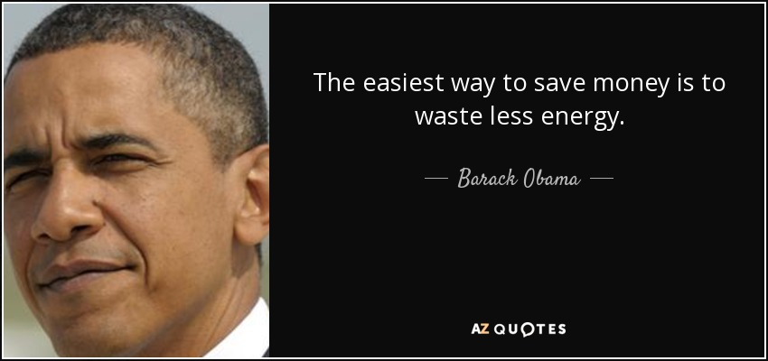 The easiest way to save money is to waste less energy. - Barack Obama