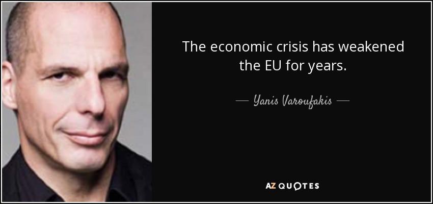 The economic crisis has weakened the EU for years. - Yanis Varoufakis