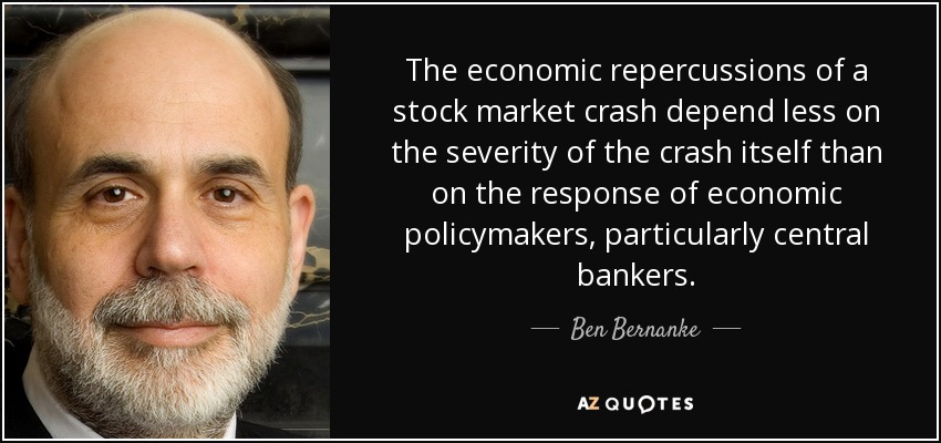 The economic repercussions of a stock market crash depend less on the severity of the crash itself than on the response of economic policymakers, particularly central bankers. - Ben Bernanke