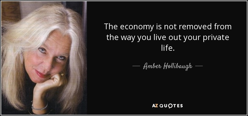 The economy is not removed from the way you live out your private life. - Amber Hollibaugh