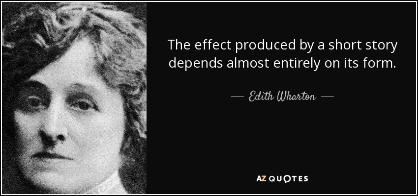 The effect produced by a short story depends almost entirely on its form. - Edith Wharton
