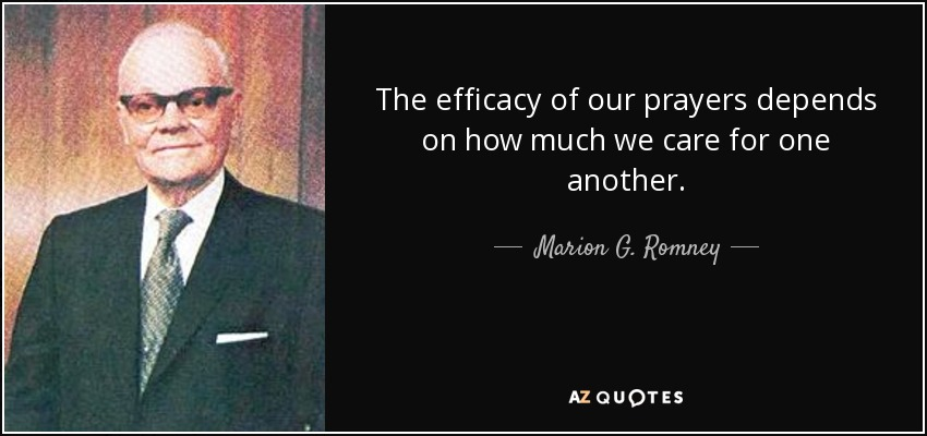 The efficacy of our prayers depends on how much we care for one another. - Marion G. Romney